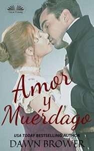 Amor y Muérdago de Dawn Brower