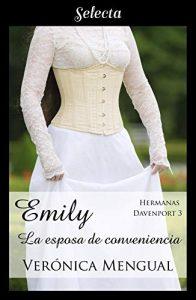 Emily, la esposa de conveniencia (Trilogía Hermanas Davenport 3) de Verónica Mengual