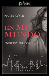 En mi mundo (Bilogía Entre dos mundos 2) de Nadia Noor