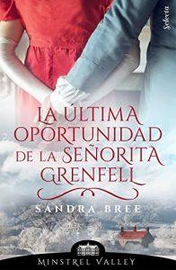 La última oportunidad de la señorita Grenfell (Minstrel Valley 10) de Sandra Bree