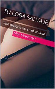 Tu loba salvaje: Otra historia de sexo casual de Mar Márquez